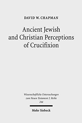 9783161495793: Ancient Jewish & Christian Perceptions of Crucifixion (Wissenschaftlich Untersuchungen Zum Neuen Testament 2)