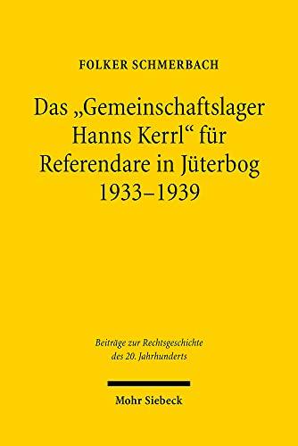 9783161495854: Das 'Gemeinschaftslager Hanns Kerrl' für Referendare in Jüterbog 1933-1939 (Beitrage Zur Rechtsgeschichte Des 20. Jahrhunderts)