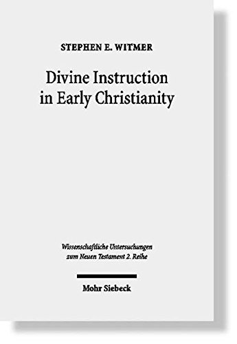 Divine Instruction in Early Christianity: Stephen E. Witmer