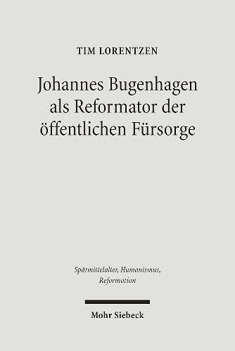 9783161496134: Johannes Bugenhagen ALS Reformator Der Offentlichen Fursorge (Spatmittelalter, Humanismus, Reformation / Studies in the La) (German Edition)