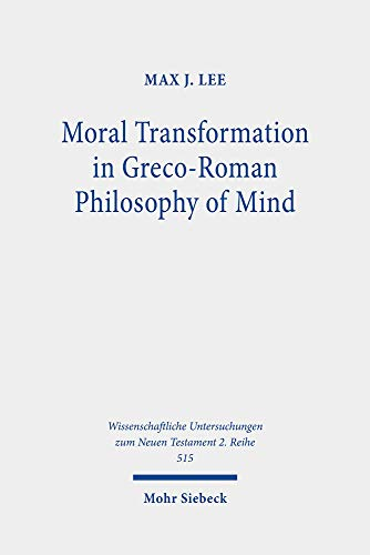 9783161496608: Moral Transformation in Greco-roman Philosophy of Mind: Mapping the Moral Milieu of the Apostle Paul and His Diaspora Jewish Contemporaries
