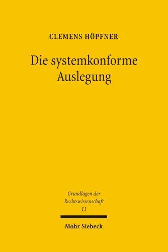 9783161496691: Die Systemkonforme Auslegung: Zur Auflosung Einfachgesetzlicher, Verfassungsrechtlicher Und Europarechtlicher Widerspruche Im Recht (Grundlagen Der Rechtswissenschaft) (German Edition)