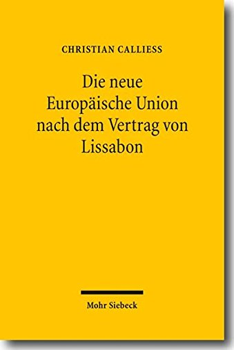 9783161497001: Die Neue Europaische Union Nach Dem Vertrag Von Lissabon: Ein Uberblick Uber Die Reformen Unter Berucksichtigung Ihrer Implikationen Fur Das Deutsche Recht (German Edition)
