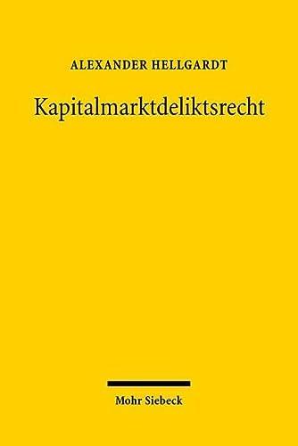 9783161497506: Kapitalmarktdeliktsrecht: Haftung Von Emittenten, Bietern, Organwaltern Und Marktintermediaren - Grundlagen, Systematik, Einzelfragen - (German Edition)