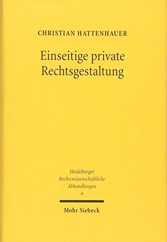 Einseitige Private Rechtsgestaltung: Geschichte Und Dogmatik (Heidelberger Rechtswissenschaftliche ...