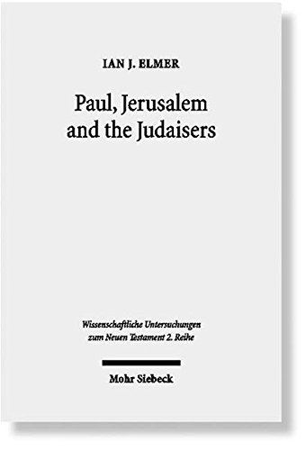 Paul, Jerusalem and the Judaisers The Galatian Crisis in Its Broadest Historical Context