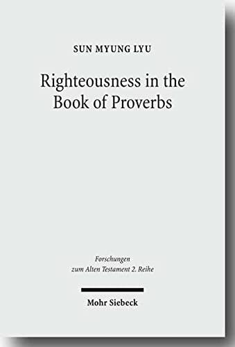 9783161498725: Righteousness in the Book of Proverbs (Forschungen Zum Alten Testament 2.Reihe)