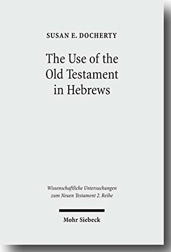 Use of the Old Testament in Hebrews A Case Study in Early Jewish Bible Interpretation