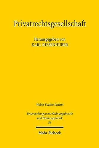 9783161499364: Privatrechtsgesellschaft: Entwicklung, Stand und Verfassung des Privatrechts (Untersuchungen Zur Ordnungstheorie Und Ordnungspolitik)