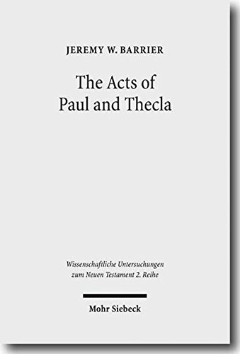 Acts of Paul and Thecla WUNT/2 270 A Critical Introduction and Commentary