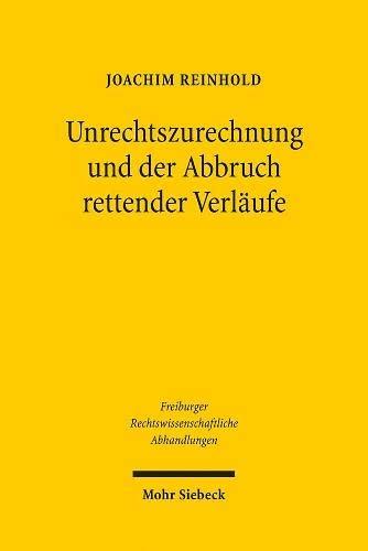 9783161500251: Unrechtszurechnung und der Abbruch rettender Verläufe (Freiburger Rechtswissenschaftliche Abhandlungen)