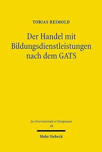 9783161501951: Der Handel mit Bildungsdienstleistungen nach dem GATS (Jus Internationale Et Europaeum)