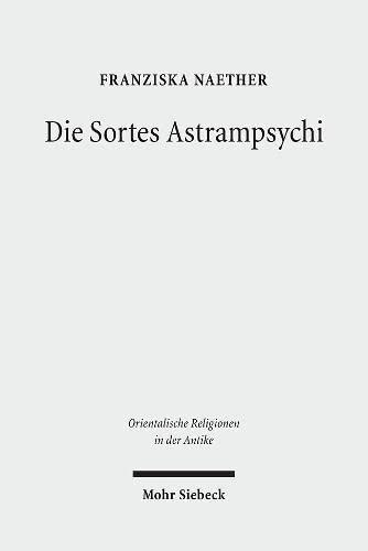 9783161502507: Die Sortes Astrampsychi: Probleml�sungsstrategien durch Orakel im r�mischen �gypten (Orientalische Religionen in Der Antike)