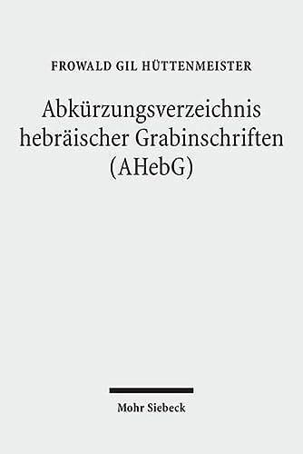 Abkürzungsverzeichnis hebräischer Grabinschriften (AHebG): Frowald Gil Hüttenmeister