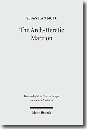 9783161502682: The Arch-Heretic Marcion (Wissenschaftliche Untersuchungen Zum Neuen Testament)