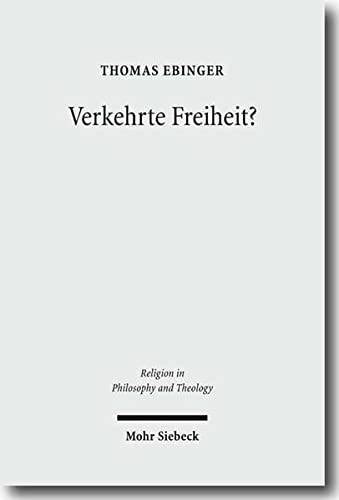 9783161503009: Verkehrte Freiheit?: Jean-Paul Sartres Freiheitslehre Aus Christlicher Sicht (Religion in Philosophy and Theology) (German Edition)