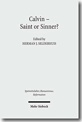 Calvin - Saint or Sinner? (Spätmittelalter, Humanismus, Reformation / Studies in the Late Middle Ages, Humanism and the Reformation (SMHR); Bd. 51). - Selderhuis, Herman J. (Hg.)
