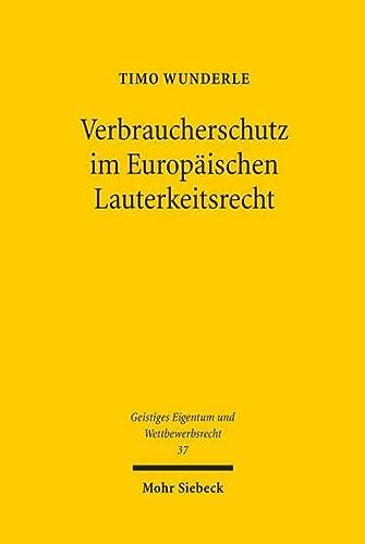 9783161503610: Verbraucherschutz Im Europaischen Lauterkeitsrecht: Theoretische Grundlagen, Gegenwartiger Stand Sowie Perspektiven Der Rechtsentwicklung (Geistiges Eigentum Und Wettbewerbsrecht) (German Edition)