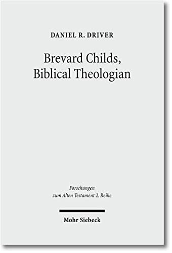 Brevard Childs, Biblical Theologian: For The Church's One Bible: Driver, Daniel R.; Driver, ...