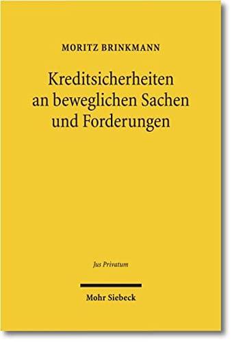 9783161503795: Kreditsicherheiten an beweglichen Sachen und Forderungen: Eine materiell-, insolvenz- und kollisionsrechtliche Studie des Rechts der ... und europ�ischer Entwicklungen (Jus Privatum)
