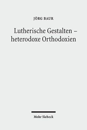 9783161503849: Lutherische Gestalten - heterodoxe Orthodoxien: Historisch-systematische Studien