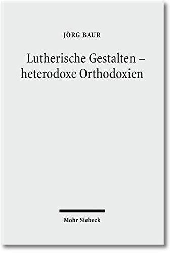 Lutherische Gestalten - heterodoxe Orthodoxien: Jörg Baur