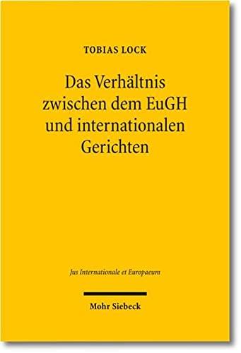 9783161504389: Das Verhältnis zwischen dem EuGH und internationalen Gerichten (Jus Internationale Et Europaeum)