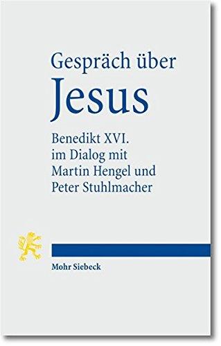 Gesprach uber Jesus Papst Benedikt XVI. im Dialog mit Martin Hengel, Peter Stuhlmacher und seinen ...