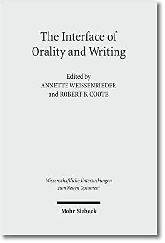 The Interface of Orality and Writing. Speaking, Seeing, Writing in the Shaping of New Genres (Wiss. Untersuchungen z. Neuen Testament (WUNT I); Bd. 260). - Weissenrieder, Annette / Coote, Robert B. (Eds.)
