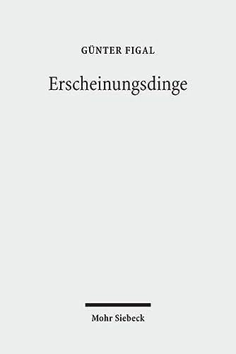 Erscheinungsdinge : Ästhetik als Phänomenologie. Günter Figal - Figal, Günter (Verfasser)
