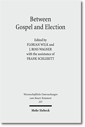 Between Gospel and Election: Explorations in the Interpretation of Romans 9-11 (Wissenschaftliche Untersuchungen zum Neuen Testament, Band 257) : Explorations in the Interpretation of Romans 9-11 - Frank Schleritt