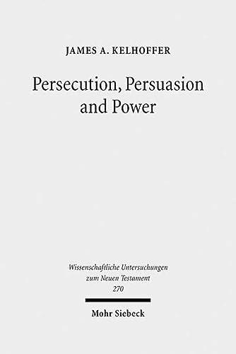 9783161506123: Persecution, Persuasion & Power: Readiness to Withstand Hardship As a Corroboration of Legitimacy in the New Testament (Wissenschaftliche Untersuchungen zum Neuen Testament)