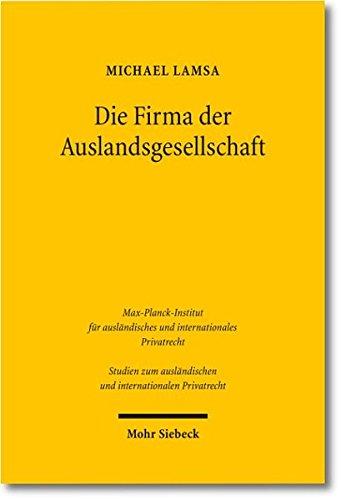 Die Firma der Auslandsgesellschaft: Bildung, Führung und Schutz der Firma von Auslandsgesellschaften in Deutschland unter besonderer Berücksichtigung . und internationalen Privatrecht, Band 257) - Lamsa Michael