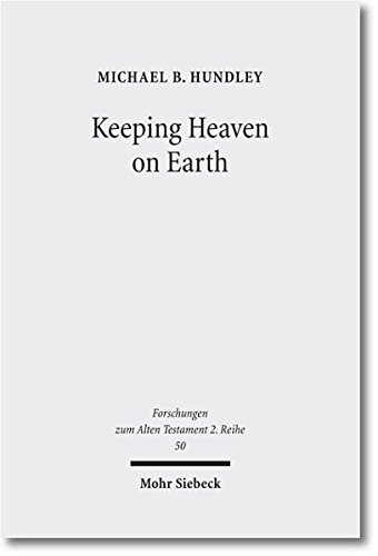 Keeping Heaven on Earth FAT II 50 Safeguarding the Divine Presence in the Priestly Tabernacle