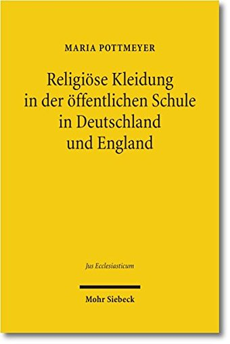 9783161509193: Religiose Kleidung in Der Offentlichen Schule in Deutschland Und England: Staatliche Neutralitat Und Individuelle Rechte Im Rechtsvergleich (Jus Ecclesiasticum) (German Edition)