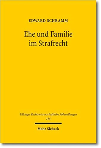 9783161509292: Ehe Und Familie Im Strafrecht: Eine Strafrechtsdogmatische Untersuchung (Tubinger Rechtswissenschaftliche Abhandlungen) (German Edition)