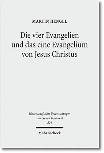 Die vier Evangelien und das eine Evangelium von Jesus Christus: Martin Hengel