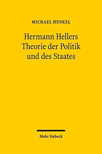 9783161516856: Hermann Hellers Theorie der Politik und des Staates: Die Geburt der Politikwissenschaft aus dem Geiste der Soziologie