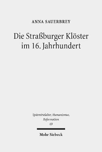 9783161516917: Die Strassburger Kloster Im 16. Jahrhundert: Eine Untersuchung Unter Besonderer Berucksichtigung Der Geschlechtergeschichte