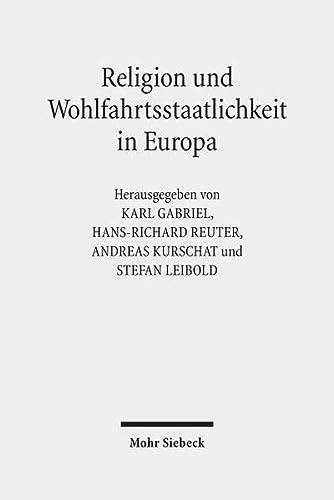 9783161517174: Religion und Wohlfahrtsstaatlichkeit in Europa: Konstellationen - Kulturen - Konflikte