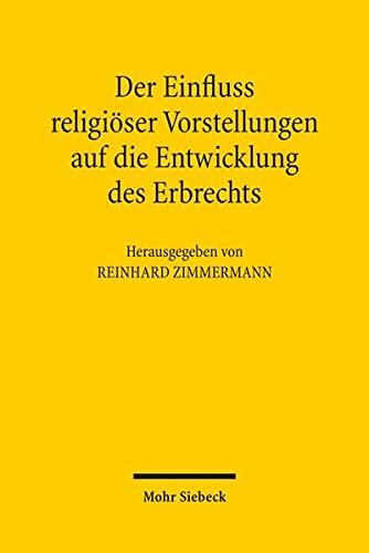 Der Einfluss religiöser Vorstellungen auf die Entwicklung des Erbrechts: Reinhard Zimmermann