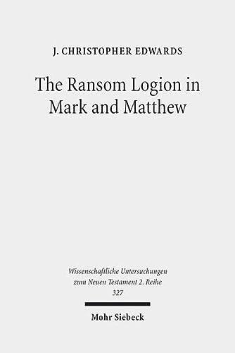 9783161517808: The Ransom Logion in Mark and Matthew: Its Reception and Its Significance for the Study of the Gospels (Wissenschaftliche Untersuchungen Zum Neuen Testament, 2. Reihe)