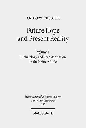9783161521966: Future Hope and Present Reality: Volume I: Eschatology and Transformation in the Hebrew Bible (Wissenschaftliche Untersuchungen Zum Neuen Testament)