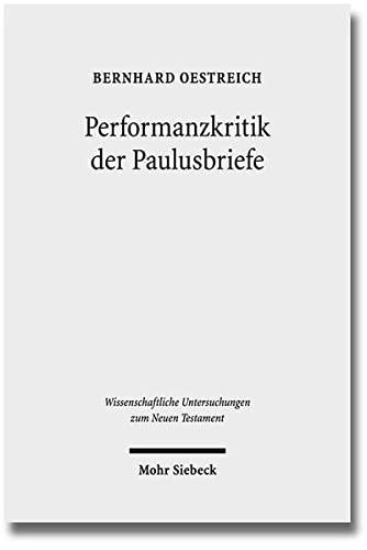 Performanzkritik Der Paulusbriefe (Wissenschaftliche Untersuchungen Zum Neuen Testament) (German ...