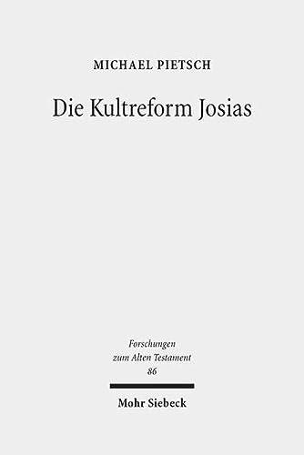9783161522734: Die Kultreform Josias: Studien zur Religionsgeschichte Israels in der späten Königszeit (Forschungen Zum Alten Testament)
