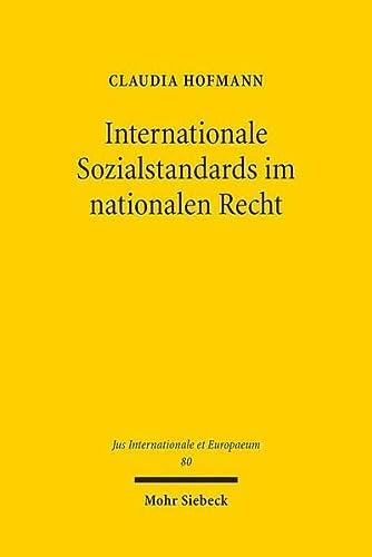 Internationale Sozialstandards im nationalen Recht (Jus Internationale et Europaeum) (German ...