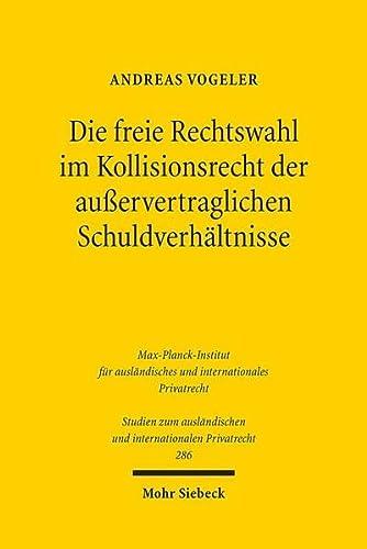 9783161523977: Die freie Rechtswahl im Kollisionsrecht der ausservertraglichen Schuldverhältnisse (Studien Zum Auslandischen Und Internationalen Privatrecht) (German Edition)