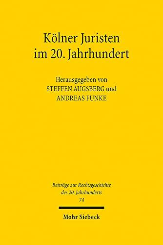 9783161524301: Kölner Juristen im 20. Jahrhundert: Beiträge zu einer Ringvorlesung an der Universität zu Köln, Sommersemester 2010 und Wintersemester 2010/2011 (Beitrage Zur Rechtsgeschichte Des 20. Jahrhunderts)