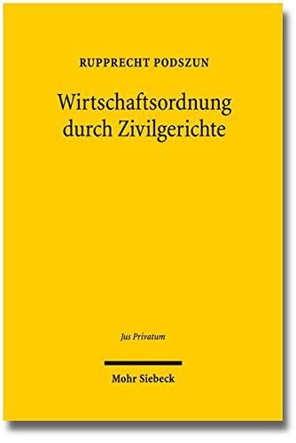 9783161524325: Wirtschaftsordnung durch Zivilgerichte: Evolution und Legitimation der Rechtsprechung in deregulierten Branchen (Jus Privatum)