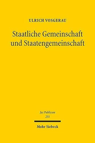 9783161524356: Staatliche Gemeinschaft und Staatengemeinschaft: Grundgesetz und Europäische Union im internationalen öffentlichen Recht der Gegenwart (Jus Publicum) (German Edition)
